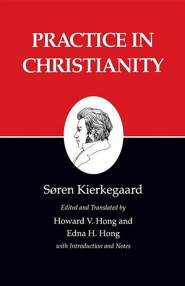 Practice in Christianity (Kierkegaard's Writings)
