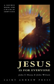 Jesus Is for Everyone: A Sourcebook for Church Services  -     By: John E. Wilson, John Sharp