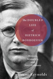 The Doubled Life of Dietrich Bonhoeffer: Women, Sexuality, and Nazi Germany  -     By: Diane Reynolds