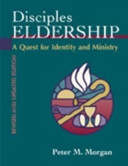 Disciples Eldership: A Quest for Identity and MinistryRevised, Update Edition  -     By: Peter M. Morgan