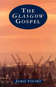 The Glasgow Gospel  -     By: Jamie Stuart