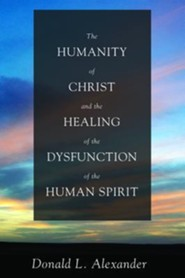 The Humanity of Christ and the Healing of the Dysfunction of the Human Spirit  -     By: Donald L. Alexander
