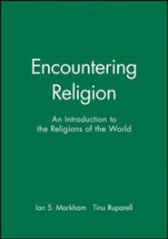 Encountering Religion: An Introduction to the Religions of the World  -     Edited By: Ian S. Markham, Tinu Ruparell     By: Ian S. Markham,  Markham &  Ruparell