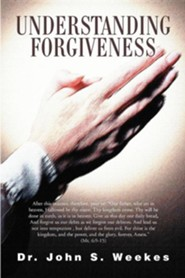 Understanding Forgiveness  -     By: Dr. John S. Weekes