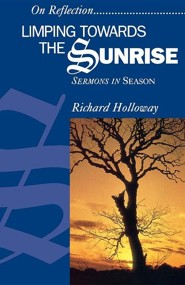 Limping Towards the Sunrise: Sermons in Season  -     By: Richard Holloway