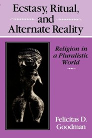 Ecstasy, Ritual, and Alternate Reality: Religion in a Pluralistic World  -     By: Felicitas Goodman