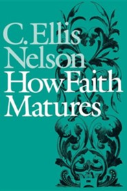 How Faith Matures  -     By: C. Ellis Nelson