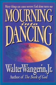 Mourning into Dancing, softcover   -     By: Walter Wangerin Jr.