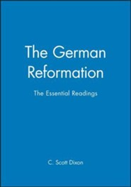 The German Reformation: The Essential Readings  -     Edited By: C. Scott Dixon     By: Jr. Dixon, Maurice, Robert Ed. Dixon & C. Scott Dixon(ED.)
