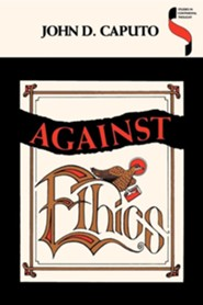 Against Ethics: Contributions to a Poetics of Obligation with Constant Reference Todeconstruction  -     Edited By: Don D. Caputo     By: John D. Caputo