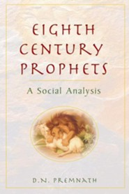 Eighth Century Prophets: A Social Analysis  -     By: D.N. Premnath