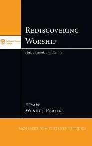 Rediscovering Worship  -     Edited By: Wendy J. Porter