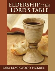 Eldership at the Lord's Table  -     By: Lara Blackwood Pickel