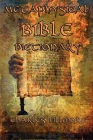 Metaphysical Bible Dictionary  -     By: Charles Fillmore
