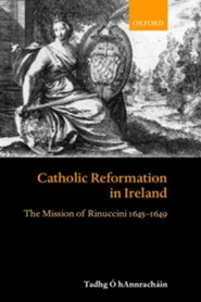 Catholic Reformation in Ireland: The Mission of Rinuccini 1645-1649  -     By: Tadhg O hAnnrachin