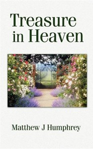 Treasure in Heaven  -     By: Matthew J. Humphrey, David Weinert, Cindy Lynne Humphrey