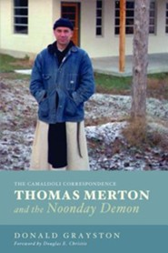 Thomas Merton and the Noonday Demon  -     By: Donald Grayston, Douglas E. Christie