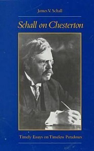 Schall on Chesterton: Timely Essays on Timeless Paradoxes  -     By: James V. Schall