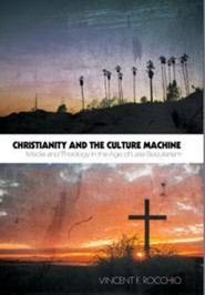 Christianity and the Culture Machine  -     By: Vincent F. Rocchio