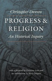 Progress and Religion: An Historical Inquiry  -     By: Christopher Dawson