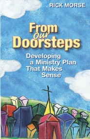 From Our Doorsteps: Developing a Ministry Plan That Makes Sense  -     By: Rick Morse