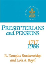 Presbyterians and Pensions: The Roots and Growth of Pensions in the Presbyterian Church (U.S.A.)  -     By: R. Douglas Brackenridge