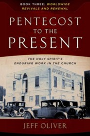 From Pentecost to the Present, Book 3: Worldwide Revivals and Renewals-The Enduring Work of the Holy Spirit In the Church  -     By: Jeff Oliver