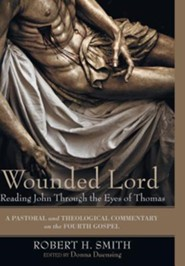 Wounded Lord: Reading John Through the Eyes of Thomas  -     Edited By: Donna Duensing     By: Robert H. Smith