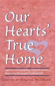 Our Heart's True Home: Fourteen Warm, Inspiring Stories of Women Discovering the Ancient Christian Faith  -     Edited By: Virginia Nieuwsma     By: Virginia H. Nieuwsma(ED.) & V. A. Nieuwsma(ED.)