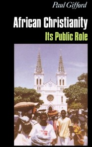 African Christianity: Its Public Role  -     By: Paul Gifford
