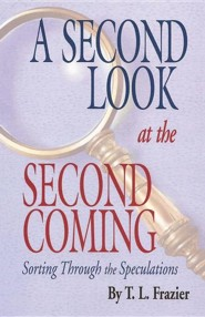 A Second Look at the Second Coming: Sorting Through the Speculations  -     By: T.L. Frazier