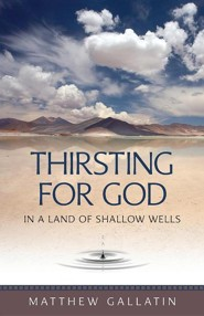 Thirsting for God: In a Land of Shallow Wells  -     By: Matthew Gallatin