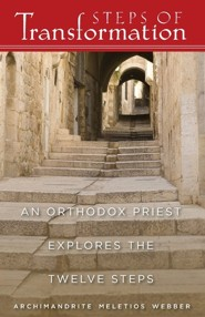 Steps of Transformation: An Orthodox Priest Explores the Twelve Steps  -     By: Meletios Webber