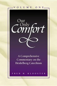 Our Only Comfort / 2 Volume Set: A Comprehensive Commentary on the Heidelberg Catechism  -     By: Fred H. Klooster