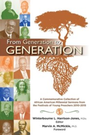 From Generation to Generation: A Commemorative Collection of African American Millennial Sermons from the Festivals of Young Preachers 2010-2015  -     Edited By: Winterbourne L. Harrison-Jones M.Div.