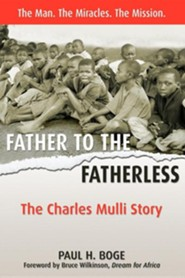Father to the Fatherless: The Charles Mulli Story  -     By: Paul H. Boge, Bruce Wilkinson
