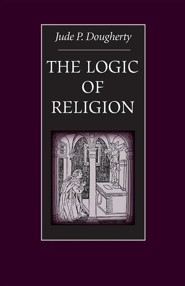 The Logic of Religion  -     By: Jude P. Dougherty