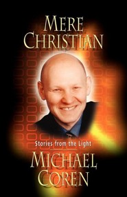 Mere Christian: Stories from the Light  -     By: Michael Coren
