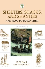 Shelters, Shacks, and Shanties and How to Build Them, 2nd Edition  -     By: D.C. Beard, Noel Perrin