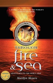 Through Fire and Sea: Adventures on the Mercy Ship  -     By: Marilyn Meyers
