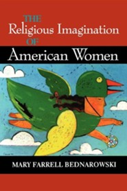 The Religious Imagination of American Women  -     By: Mary Farrell Bednarowski