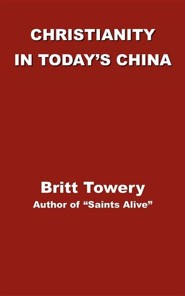 Christianity in Today's China: Taking Root Downward, Bearing Fruit Upward  -     By: Britt Towery, David M. Paton