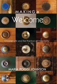 Making a Welcome: Christian Life and the Practice of Hospitality  -     By: Maria Poggi Johnson