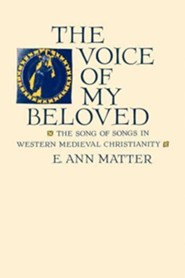 Voice of My Beloved: The Song of Songs in Western Medieval Christianity  -     By: E. Ann Matter
