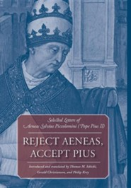 Reject Aeneas, Accept Pius: Selected Letters of Aeneas Sylvius Piccolomini (Pope Pius II)