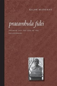 Praeambula Fidei: Thomism and the God of the Philosophers  -     By: Ralph McInerny