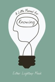 A Little Manual for Knowing  -     By: Esther Lightcap Meek