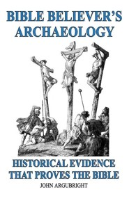 Bible Believer's Archaeology, Volume 1: Historical Evidence That Proves the Bible  -     By: John Argubright