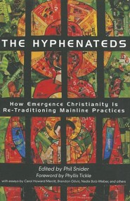 The Hyphenateds: How Emergence Christianity Is Re-Traditioning Mainline Practices  -     Edited By: Phil Snider     By: Phil Snider(ED.)