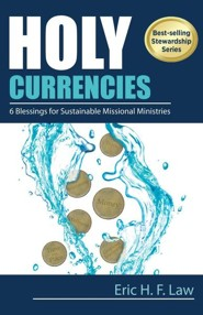 Holy Currencies: Six Blessings for Sustainable Missional Ministries  -     By: Eric H.F. Law